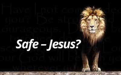 Safe – Jesus?