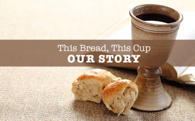 This Bread, This Cup, Our Story