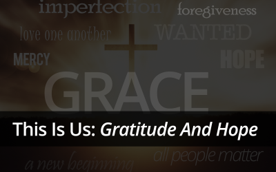 This Is Us: Gratitude And Hope